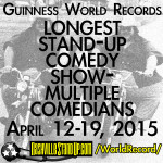"""GUINNESS WORLD RECORDS """"Longest Stand-up Comedy Show - Multiple Comedians"""" record breaking show April 12-19, 2015 at The East Room"""