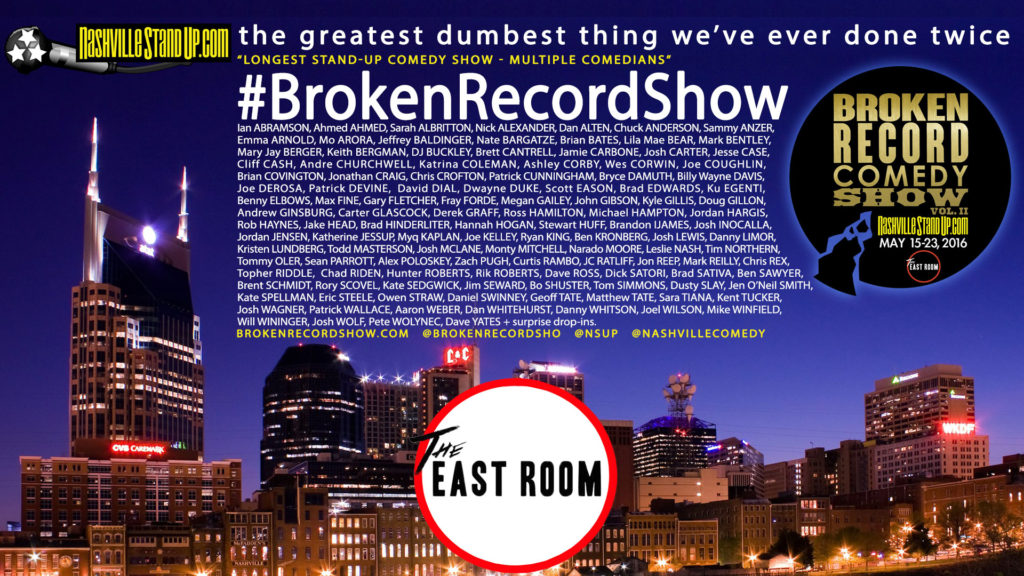 NashvilleStandUp.com's #BrokenRecordShow vol. 2 - May 15-23, 2016 at The East Room in Nashville, Tennessee. 8+ days of 24-hours-a-day non-stop stand-up comedy.