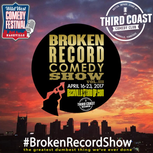 #BrokenRecordShow vol.3 - April 16-23, 2017 at Third Coast Comedy Club in Nashvlle